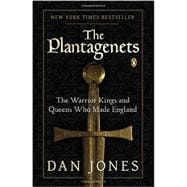 The Plantagenets The Warrior Kings and Queens Who Made England