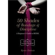 50 Shades of Bondage & Discipline A Beginner's Guide to BDSM