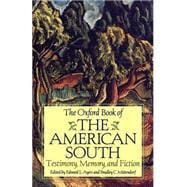 The Oxford Book of the American South Testimony, Memory, and Fiction