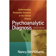 Psychoanalytic Diagnosis, Second Edition; Understanding Personality Structure in the Clinical Process
