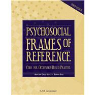 Psychosocial Frames of Reference : Core for Occupation-Based Practice