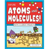 Explore Atoms and Molecules! With 25 Great Projects 9781619304956R