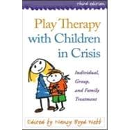 Play Therapy with Children in Crisis, Third Edition Individual, Group, and Family Treatment