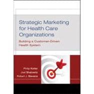 Strategic Marketing for Health Care Organizations : Building a Customer-Driven Health System