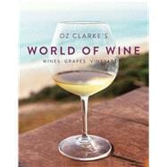 Oz Clarke's World of Wine Wines Grapes Vineyards