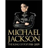 Michael Jackson The King of Pop 1958-2009
