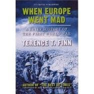 When Europe Went Mad : A Brief History of the First World War