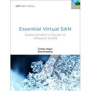 Essential Virtual SAN (VSAN) Administrator's Guide to VMware Virtual SAN
