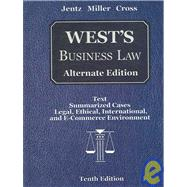 West's Business Law : Alternate Edition: Text Summarized Cases Legal, Ethical, International, and E-Commerce Environment