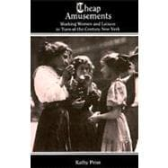 Cheap Amusements : Working Women and Leisure in Turn-of-the-Century New York