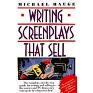 Writing Screenplays That Sell : The Complete, Step-by-Step Guide for Writing and Selling to the Movies and TV, from Story Concept to Development Deal