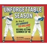 The Unforgettable Season: Joe DiMaggio, Ted Williams and the Record-Setting Summer of '41