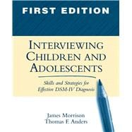 Interviewing Children and Adolescents, First Edition Skills and Strategies for Effective DSM-IV Diagnosis