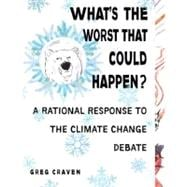 What's the Worst That Could Happen? : A Rational Response to the Climate Change Debate 9780399535017R