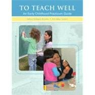 To Teach Well : An Early Childhood Practicum Guide