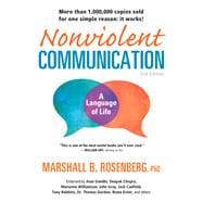 Nonviolent Communication: A Language of Life; Create Your Life, Your Relationships, and Your World in Harmony with Your Values