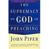 Supremacy of God in Preaching, The, rev. ed.