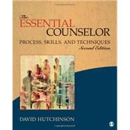 The Essential Counselor; Process, Skills, and Techniques