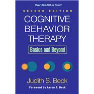 Cognitive Behavior Therapy, Second Edition; Basics and Beyond