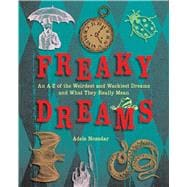 Freaky Dreams : An A-Z of the Weirdest and Wackiest Dreams and What They Really Mean
