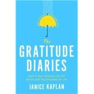 The Gratitude Diaries How I Spent a Year Looking on the Bright Side