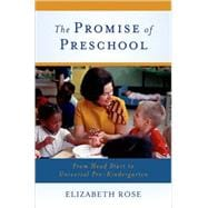 The Promise of Preschool From Head Start to Universal Pre-Kindergarten