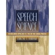 Speech Science : An Integrated Approach to Theory and Clinical Practice