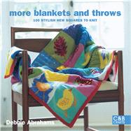 More Blankets and Throws 100 Stylish New Squares to Knit