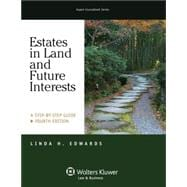 Estates in Land & Future Interests: A Step By Step Guide, Fourth Edition
