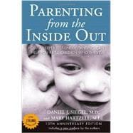 Parenting from the Inside Out 10th Anniversary edition How a Deeper Self-Understanding Can Help You Raise Children Who Thrive