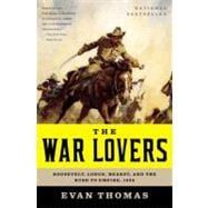 War Lovers : Roosevelt, Lodge, Hearst, and the Rush to Empire 1898