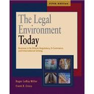 Legal Environment Today : Business in Its Ethical, Regulator, E-Commerce, and International Setting