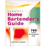 Complete Home Bartender's Guide 780 Recipes for the Perfect Drink