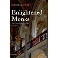 Enlightened Monks The German Benedictines, 1740-1803