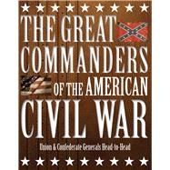 The Great Commanders of the American Civil War 9781782745136R