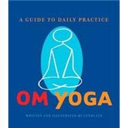 Om Yoga: A Guide To Daily Practice