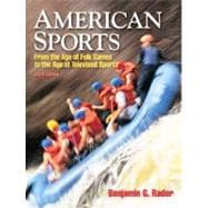 American Sports : From the Age of Folk Games to the Age of Televised Sports