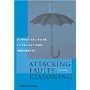 Attacking Faulty Reasoning : Practical Guide to Fallacy-Free Arguments