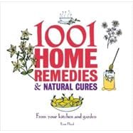 1001 Home Remedies & Natural Cures From Your Kitchen and Garden