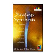 Strategy Synthesis : Resolving Strategy Paradoxes to Create Competitive Advantage