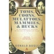 Toms, Coons, Mulattoes, Mammies and Bucks : An Interpretive History of Blacks in American Films