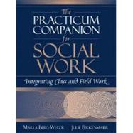 Practicum Companion for Social Work, The: Integrating Class and Field Work