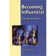 Becoming Influential : A Guide for Nurses