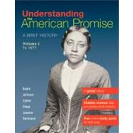 Understanding The American Promise, Volume 1: To 1877 A Brief History of the United States
