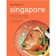 Food of Singapore : 63 Simple and Delicious Recipes from the Tropical Island City-State