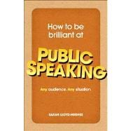 How to Be Brilliant at Public Speaking Any audience. Any situation.