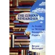Curious Researcher, The: A Guide to Writing Research Papers