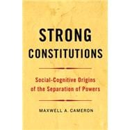 Strong Constitutions Social-Cognitive Origins of the Separation of Powers