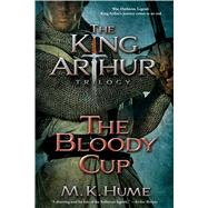 The King Arthur Trilogy Book Three: The Bloody Cup 9781476715223R