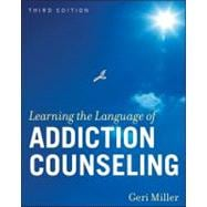 Learning the Language of Addiction Counseling, 3rd Edition